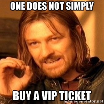One Does Not Simply - ONE DOES NOT SIMPLY BUY A VIP TICKET