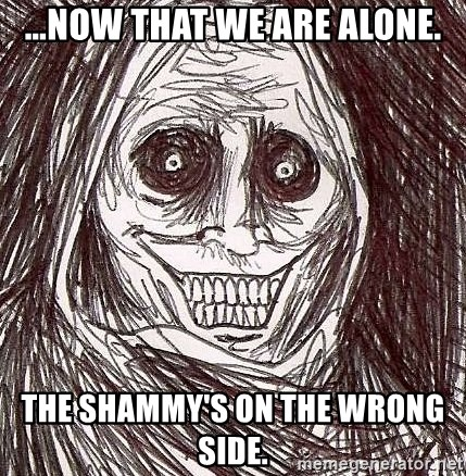 Shadowlurker - …now that we are alone. The shammy's on the wrong side.