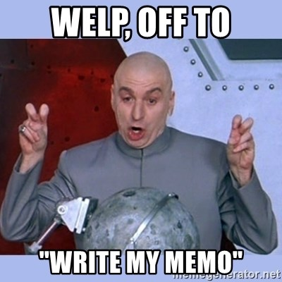 "Dr Evil meme - welp, off to ""write my memo"""