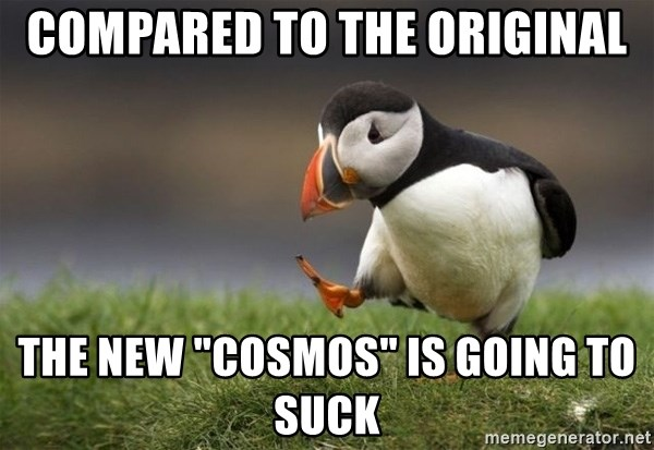 "Unpopular Opinion Puffin - COMPARED TO THE ORIGINAL THE NEW ""COSMOS"" IS GOING TO SUCK"