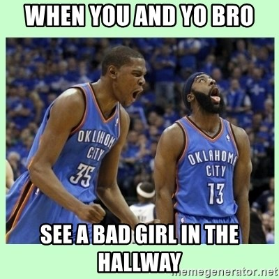 durant harden - when you and yo bro see a bad girl in the hallway