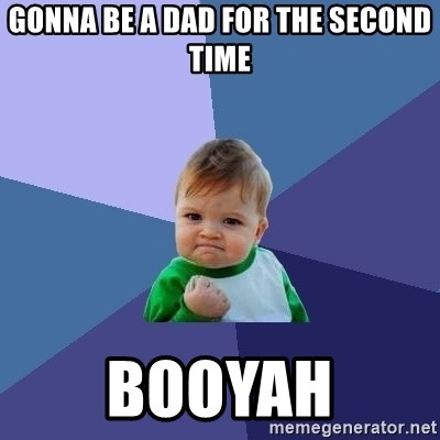 Success Kid - gonna be a dad for the second time booyah