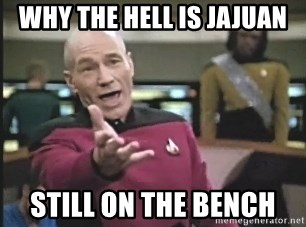 Captain Picard - why the hell is jajuan still on the bench