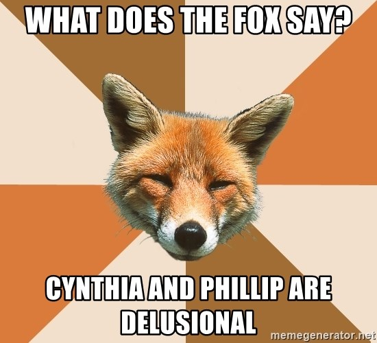 Condescending Fox - what does the fox say? cynthia and phillip are delusional