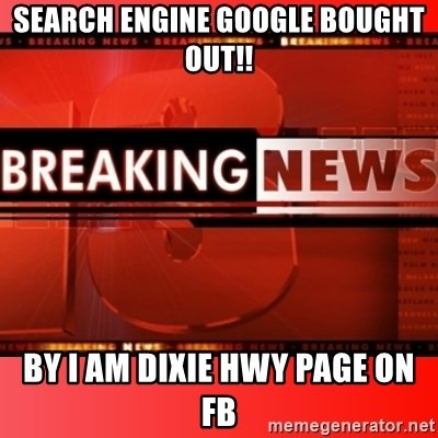 This breaking news meme - search engine google bought out!! by i am dixie hwy page on fb