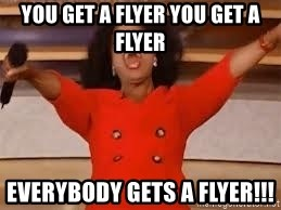 giving oprah - you get a flyer you get a flyer EVERYBody gets a flyer!!!