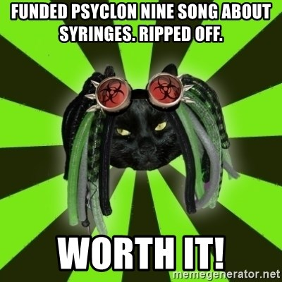 Pompous Cyber Cat - funded psyclon nine song ABOUT SYRINGES. ripped off. worth it!