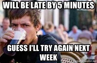 The Lazy College Senior - will be late by 5 minutes guess i'll try again next week