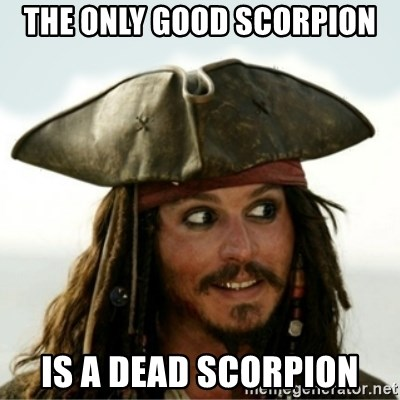 Captain Jack Sparow - the only good scorpion is a dead scorpion