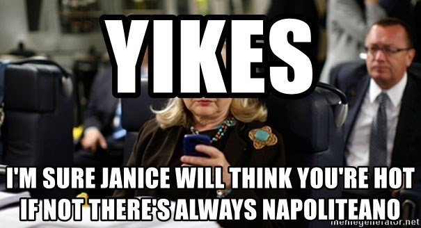 Hillary Text - Yikes  I'm sure Janice will think you're hot if not there's always napoliteano