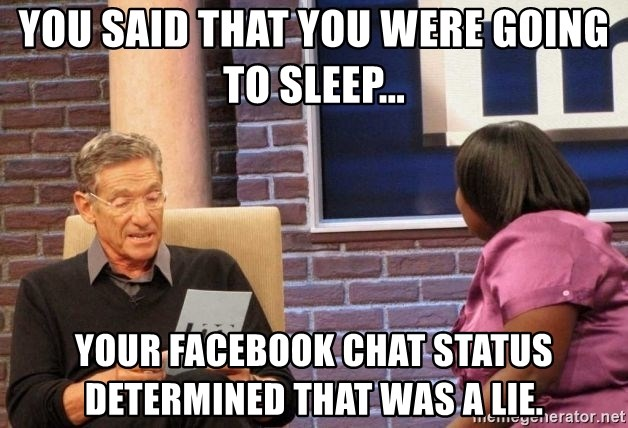 Maury Lie Detector - You said that you were going to sleep... Your Facebook chat status determined that was a lie.
