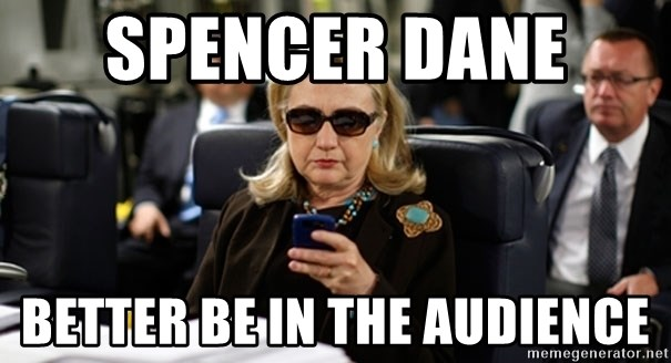 Hillary Text - Spencer Dane  Better be in the audience