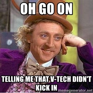 Willy Wonka - Oh go on Telling me that V-tech didn't kick in