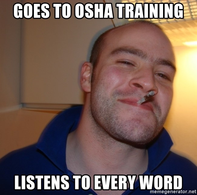 goes to osha training listens to every word goes to osha training listens to every word good guy greg meme
