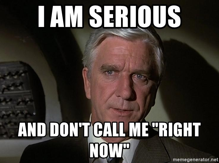"""Leslie Nielsen Shirley - I am serious and don't call me """"right now"""""""