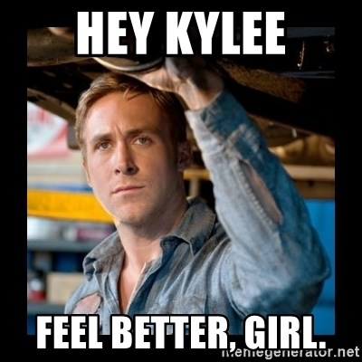 Confused Ryan Gosling - Hey Kylee Feel better, girl.