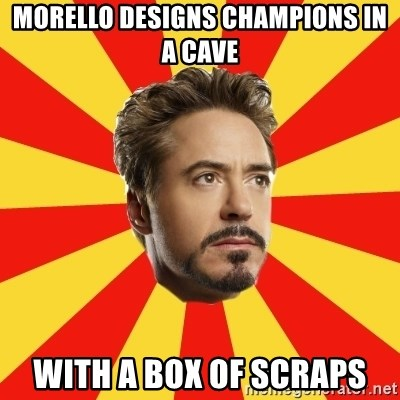 Leave it to Iron Man - Morello designs champions in a cave with a box of scraps