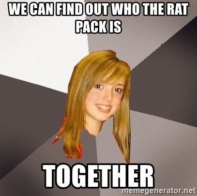 Musically Oblivious 8th Grader - We can find out who the rat pack is together