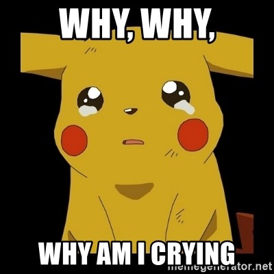 Pikachu crying - Why, why, Why am i crying