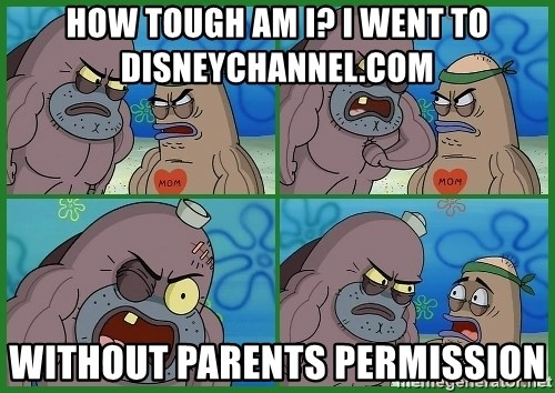 How tough are you - How tough am I? I went to Disneychannel.com Without parents permission