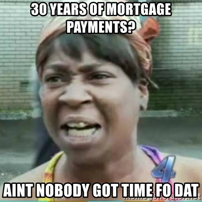 Sweet Brown Meme - 30 years of mortgage payments? aint nobody got time fo dat