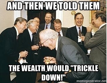 """Laughing Republicans - And then we told them The wealth would """"trickle down!"""""""