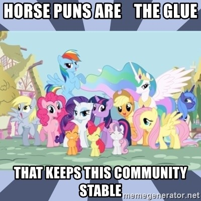 MLP - HORSE PUNS ARE    THE GLUE THAT KEEPS THIS COMMUNITY STABLE