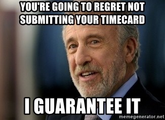 Mens Warehouse Guy - You're going to regret not submitting your timecard I guarantee it