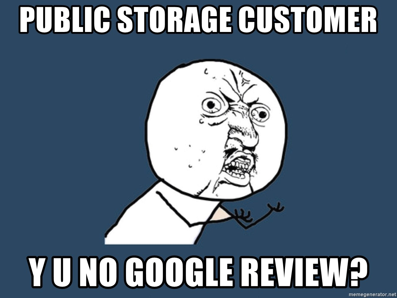 public storage customer y u no google review? - Y U No