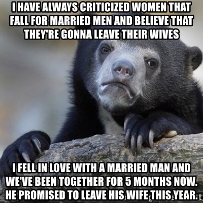 I have always criticized women that fall for married men and