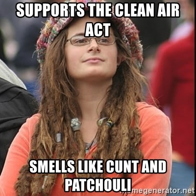 Supports The Clean Air Act Smells Like Cunt And Patchouli College