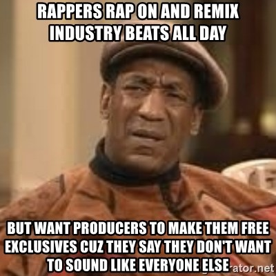 Rappers rap on and remix industry beats all day But want