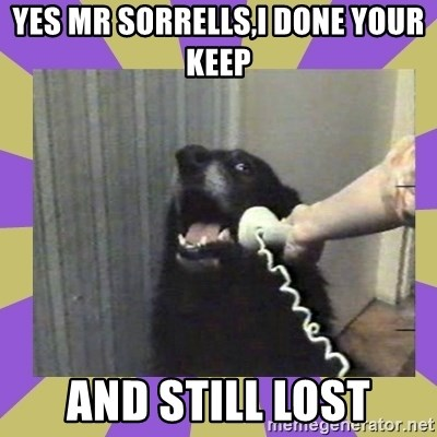 Yes, this is dog! - yes mr sorrells,I done your keep and still lost