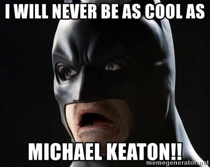 Shocked Batman - I will never be as cool as michael keaton!!