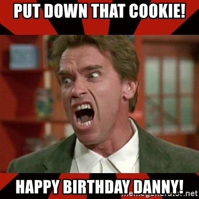 put down that cookie happy birthday danny arnold schwarzenegger
