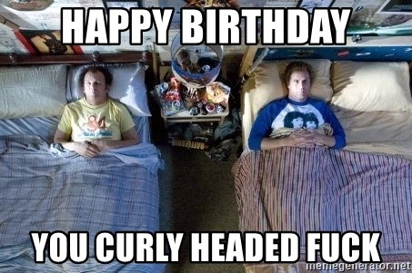 46992786 happy birthday you curly headed fuck step brothers bed meme