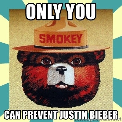 Smokey the Bear - Only you  can prevent Justin Bieber