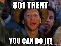 You Can Do It Guy - 801 Trent You can do it!