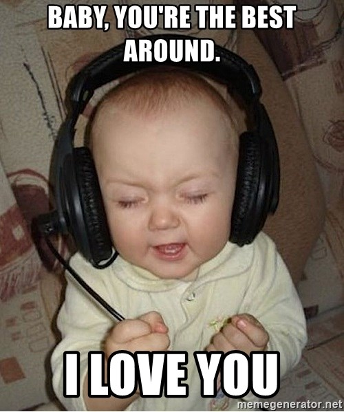 Baby Headphones - Baby, you're the best around. I love you