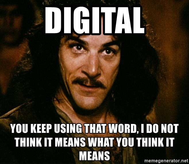 Inigo Montoya - Digital You keep using that word, I do not think it means what you think it means