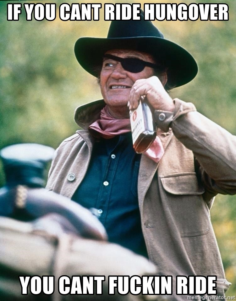 John wayne drinking - If you cant Ride hungover You Cant Fuckin ride