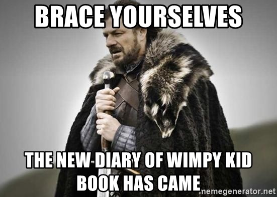 Brace Yourselves The New Diary Of Wimpy Kid Book Has Came Prepare Yourselves Meme Generator