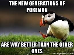 Unpopular Opinion - The new generations of pokemon are way better than the older ones