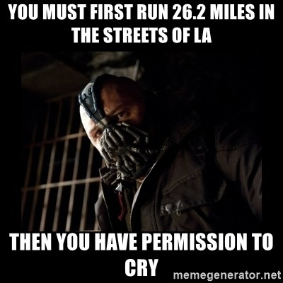 47096566 you must first run 26 2 miles in the streets of la then you have