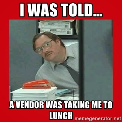 I Was Told A Vendor Was Taking Me To Lunch Office Space Stapler