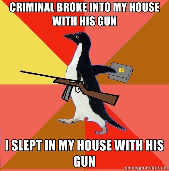 Socially Fed Up Penguin - criminal broke into my house with his gun i slept in my house with his gun