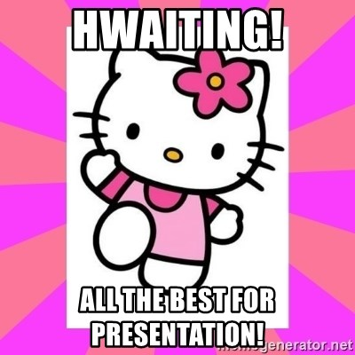 Hello Kitty - hwaiting! all the best for presentation!