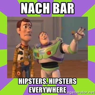 X, X Everywhere  - NACH BAR HIPSTERS, HIPSTERS EVERYWHERE