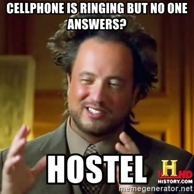 ancient alien guy - cellphone is ringing but no one answers? hostel