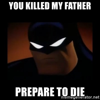 Disapproving Batman - You killed my father Prepare to die